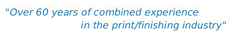 over 60 years of combined experience in the print/finishing industry